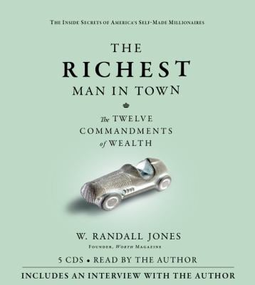 The Richest Man in Town: The Twelve Commandments of Wealth 9781600245794