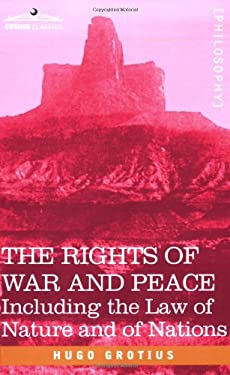 The Rights of War and Peace: Including the Law of Nature and of Nations 9781602061279