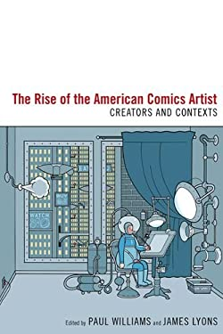 The Rise of the American Comics Artist: Creators and Contexts 9781604737929