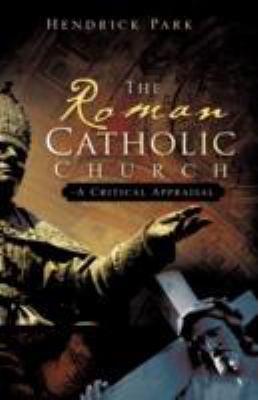 The Roman Catholic Church - A Critical Appraisal 9781604777833