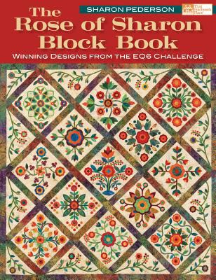 The Rose of Sharon Block Book: Winning Designs from the Eq6 Challenge 9781604680119