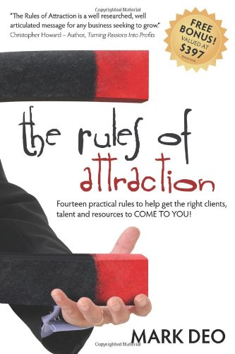 The Rules of Attraction: Fourteen Practical Rules to Help Get the Right Clients, Talent and Resources to Come to You! 9781600375644