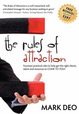 The Rules of Attraction: Fourteen Practical Rules to Help Get the Right Clients, Talent and Resources to Come to You! 9781600376009