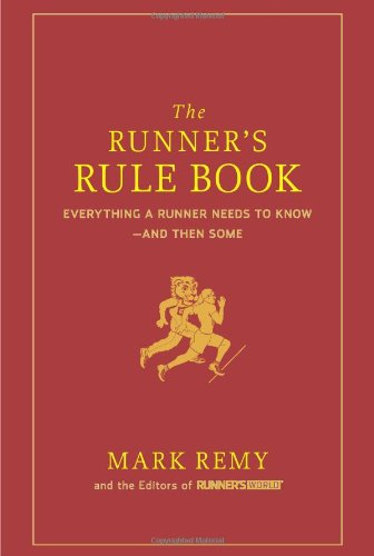 The Runner's Rule Book: Everything a Runner Needs to Know--And Then Some 9781605295800