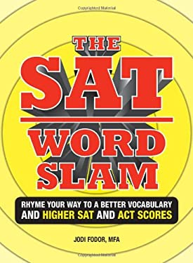 The SAT Word Slam: Rhyme Your Way to a Better Vocabulary and a Higher SAT and ACT Scores 9781605500256