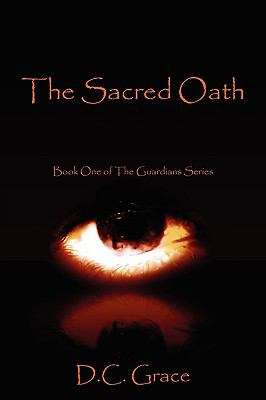 The Sacred Oath: Book One of the Guardians Series 9781604817614