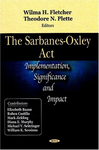 The Sarbanes-Oxley ACT: Implementation, Significance, and Impact 9781604560879
