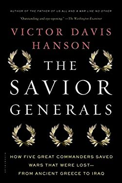 Savior Generals : How Five Great Commanders Saved Wars That Were Lost - from Ancient Greece to Iraq