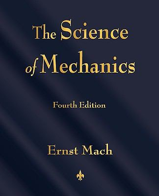 The Science of Mechanics: A Critical and Historical Account of Its Development 9781603863254