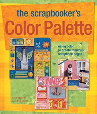 The Scrapbooker's Color Palette: Using Color to Create Fabulous Scrapbook Pages 9781600591297