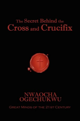 The Secret Behind the Cross and Crucifix 9781606933671