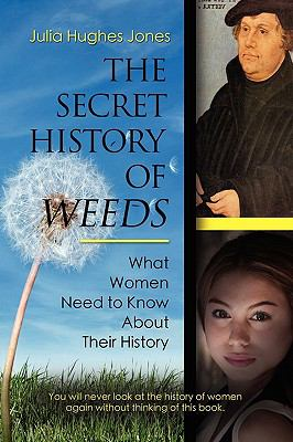 The Secret History of Weeds: What Women Need to Know about Their History 9781601458032