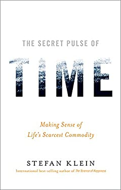 The Secret Pulse of Time: Making Sense of Life's Scarcest Commodity 9781600940170
