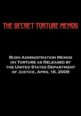 The Secret Torture Memos: Bush Administration Memos on Torture as Released by the Department of Justice, April 16, 2009 9781604504392