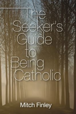 The Seeker's Guide to Being Catholic 9781608992645