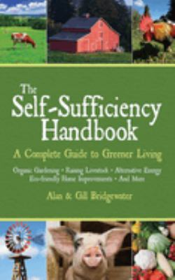 The Self-Sufficiency Handbook: A Complete Guide to Greener Living 9781602391635