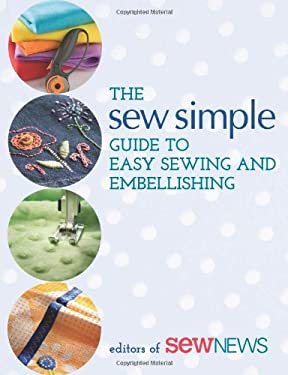 The Sew Simple Guide to Easy Sewing and Embellishing 9781604681659