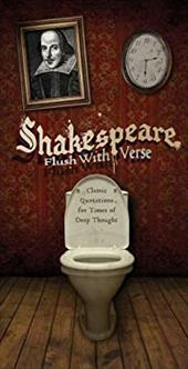 The Shakespeare, Flush with Verse: Classic Quotations for Times of Deep Thought