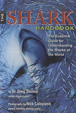 The Shark Handbook: The Essential Guide for Understanding the Sharks of the World 9781604330076