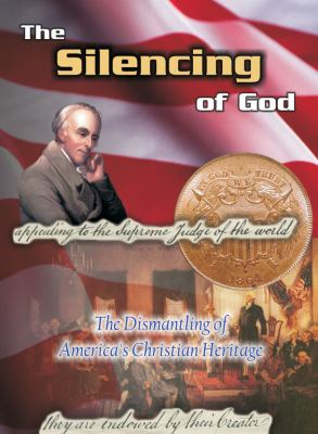 The Silencing of God: The Dismantling of America's Christian Hertiage