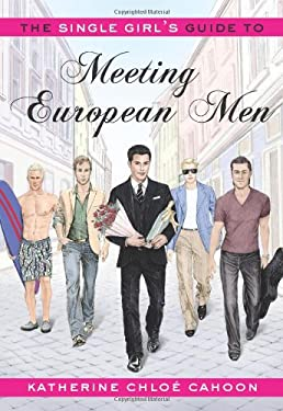 The Single Girl's Guide to Meeting European Men 9781608320585