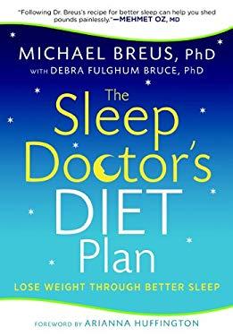 The Sleep Doctor's Diet Plan: Lost Weight Through Better Sleep 9781609614423