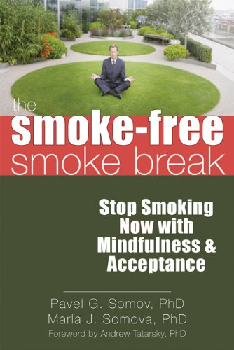 The Smoke-Free Smoke Break: Stop Smoking Now with Mindfulness & Acceptance 9781608820016