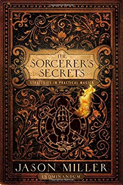 The Sorcerer's Secrets: Strategies in Practical Magick 9781601630599
