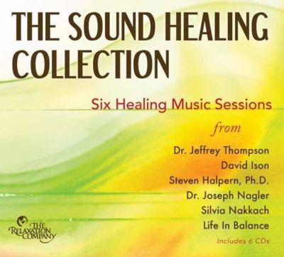 The Sound Healing Collection: Sessions from Six Sound Healing Pioneers 9781602970731