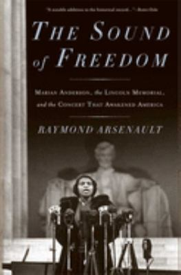 The Sound of Freedom: Marian Anderson, the Lincoln Memorial, and the Concert That Awakened America 9781608190560