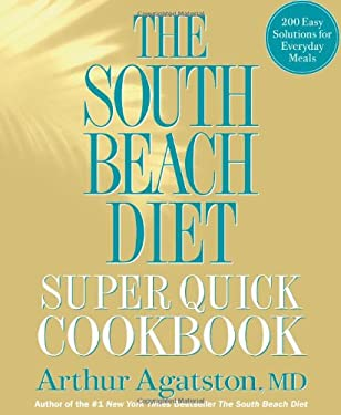 The South Beach Diet Super Quick Cookbook: 200 Easy Solutions for Everyday Meals 9781605293332