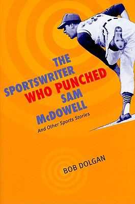 The Sportswriter Who Punched Sam McDowell: And Other Sports Stories 9781606350447