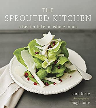 The Sprouted Kitchen: A Tastier Take on Whole Foods 9781607741145