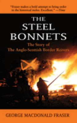 The Steel Bonnets: The Story of the Anglo-Scottish Border Reivers 9781602392656