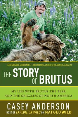 The Story of Brutus: My Life with Brutus the Bear and the Grizzlies of North America 9781605981079