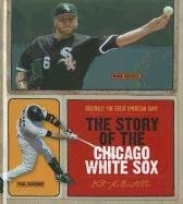 The Story of the Chicago White Sox 9781608180363
