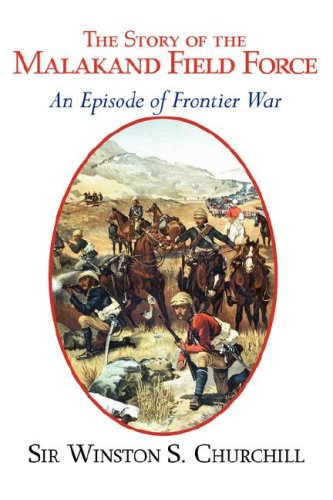 The Story of the Malakand Field Force - An Episode of the Frontier War 9781604502237