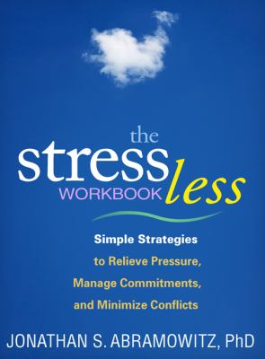 The Stress Less Workbook: Simple Strategies to Relieve Pressure, Manage Commitments, and Minimize Conflicts 9781609184711