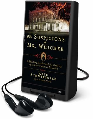 The Suspicions of Mr. Whicher: A Shocking Murder and the Undoing of a Great Victorian Detective [With Earbuds]