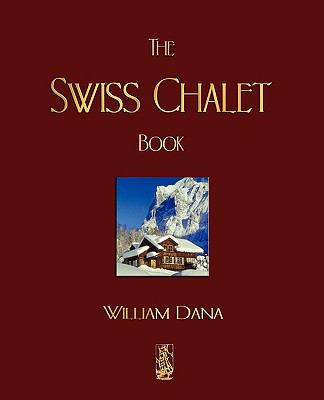 The Swiss Chalet Book 9781603861885