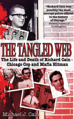 The Tangled Web: The Life and Death of Richard Cain - Chicago Cop and Mafia Hitman 9781602393417