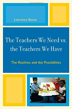 The Teachers We Need vs. the Teachers We Have: The Realities and the Possibilities 9781607097013