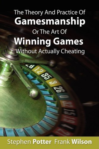 The Theory and Practice of Gamesmanship or the Art of Winning Games Without Actually Cheating 9781607960195