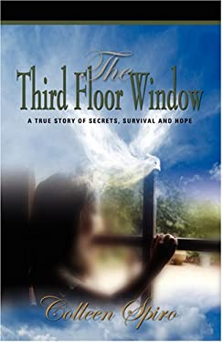 The Third Floor Window: A True Story of Secrets, Survival and Hope 9781601455741