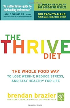 The Thrive Diet: The Whole Food Way to Lose Weight, Reduce Stress, and Stay Healthy for Life 9781600940606