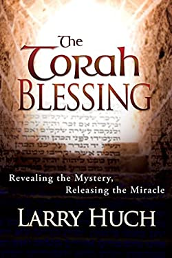 The Torah Blessing: Revealing the Mystery, Releasing the Miracle 9781603741187