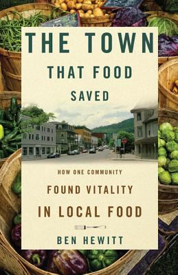 The Town That Food Saved: How One Community Found Vitality in Local Food 9781605296869
