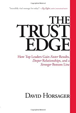 The Trust Edge: How Top Leaders Gain Faster Results, Deeper Relationships, and a Stronger Bottom Line 9781609361334