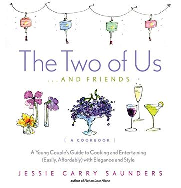 The Two of Us...and Friends: A Young Couple's Guide to Cooking and Entertaining (Easily, Affordably) with Elegance and Style 9781600940354