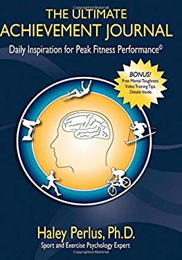 The Ultimate Achievement Journal: Daily Inspiration for Peak Fitness Performance 9781600376368